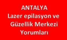 Antalya Lazer Epilasyon Merkezleri Yorumları Güzellik Merkezi Şikayetleri ve Memnuniyetleri