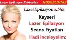 Kayseri Lazer Epilasyon Seans Fiyatları / Ücretleri