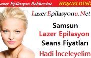Samsun Lazer Epilasyon Seans Fiyatları / Ücretleri