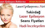 Tekirdağ Lazer Epilasyon Seans Fiyatları / Ücretleri