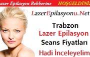 Trabzon Lazer Epilasyon Seans Fiyatları / Ücretleri