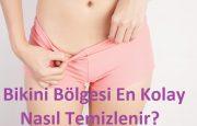 Bikini Bölgesi En Kolay Nasıl Temizlenir?